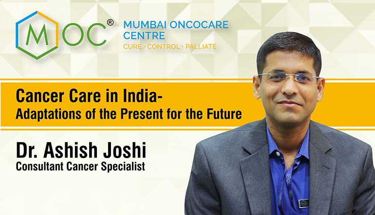 Cancer Care in India- Adaptations of the Present for the Future | Dr Ashish Joshi | Cancer Specialist | MOC