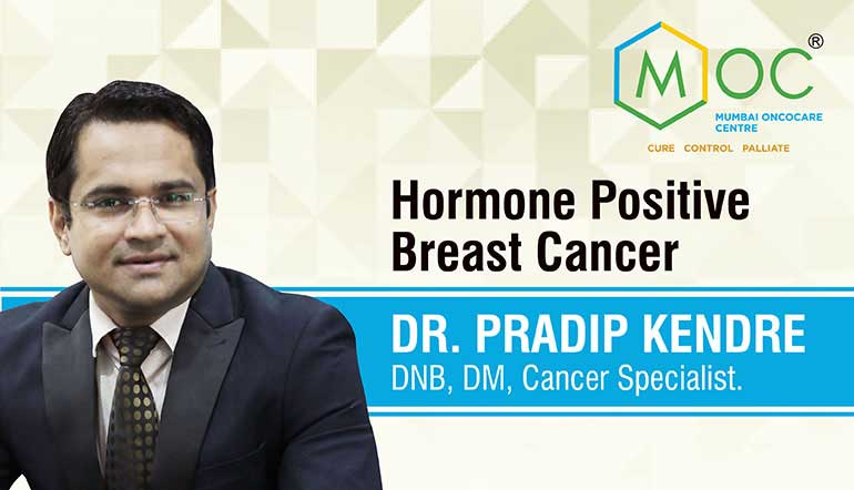 Hormone Positive Breast Cancer | Dr. Pradip Kendre | Cancer Specialist | Mumbai Oncocare Centre