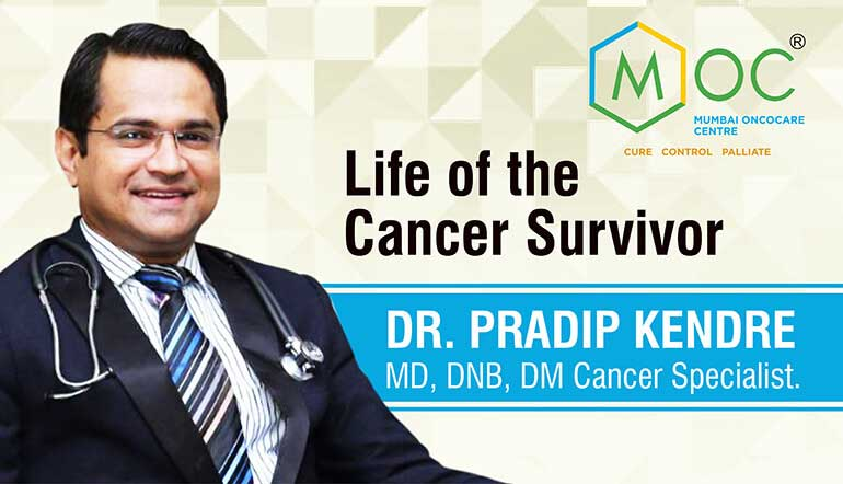 Life of the Cancer Survivor- Dr. Pradip Kendre- Cancer Specialist